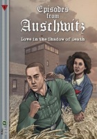 Episodes from Auschwitz #1: Love in the Shadow of Death